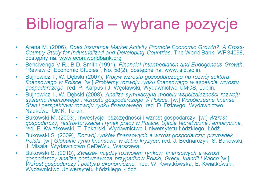 Bibliografia – wybrane pozycje Arena M. (2006), Does Insurance Market Activity Promote Economic Growth?. A Cross- Country Study for Industrialized and