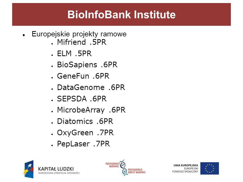 Europejskie projekty ramowe Mifriend.5PR ELM.5PR BioSapiens.6PR GeneFun.6PR DataGenome.6PR SEPSDA.6PR MicrobeArray.6PR Diatomics.6PR OxyGreen.7PR PepLaser.7PR BioInfoBank Institute