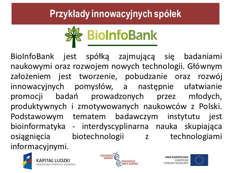 Przykłady innowacyjnych spółek BioInfoBank jest spółką zajmującą się badaniami naukowymi oraz rozwojem nowych technologii.