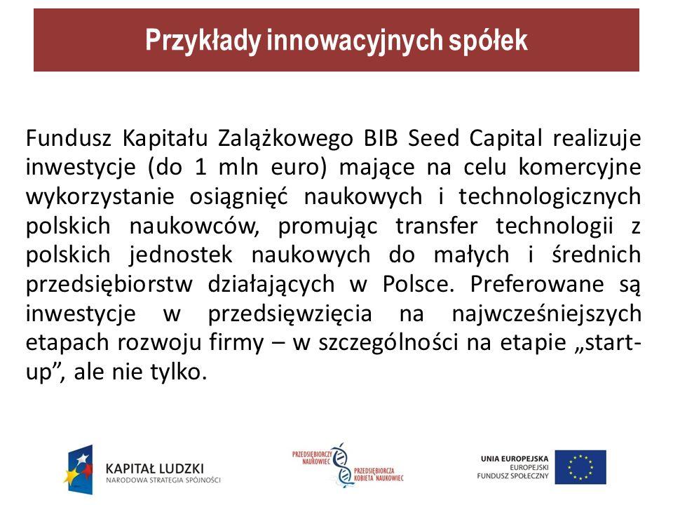Fundusz Kapitału Zalążkowego BIB Seed Capital realizuje inwestycje (do 1 mln euro) mające na celu komercyjne wykorzystanie osiągnięć naukowych i technologicznych polskich naukowców, promując transfer technologii z polskich jednostek naukowych do małych i średnich przedsiębiorstw działających w Polsce.