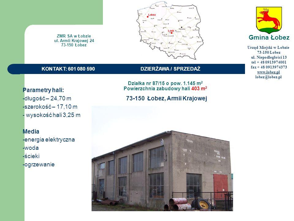 Powierzchnia zabudowy: budynek magazynowo/handlowy: 384 m 3 budynek magazynowo/handlowy: 2450 m 3 budynek magazynowo /handlowy: 464 m 3 budynek magazynowy ( garaże): 1.070 m 3 budynek magazynowo /handlowy ( dwie kondygnacje): 3 094 m 3 Urząd Miejski w Łobzie 73-150 Łobez ul.
