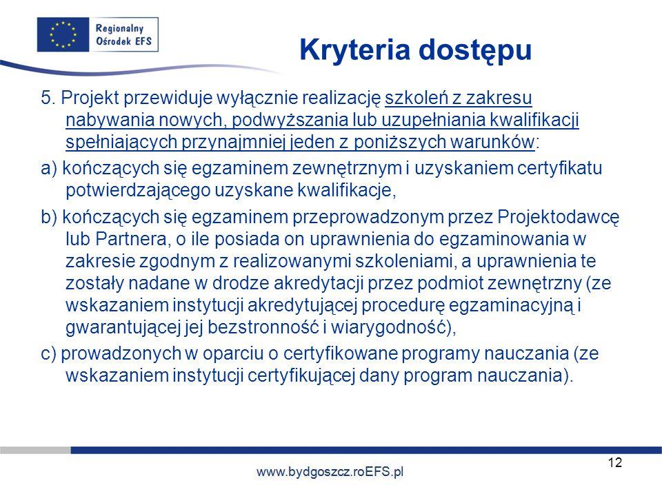 www.miasto.roEFS.pl Kryteria dostępu 5. Projekt przewiduje wyłącznie realizację szkoleń z zakresu nabywania nowych, podwyższania lub uzupełniania kwal