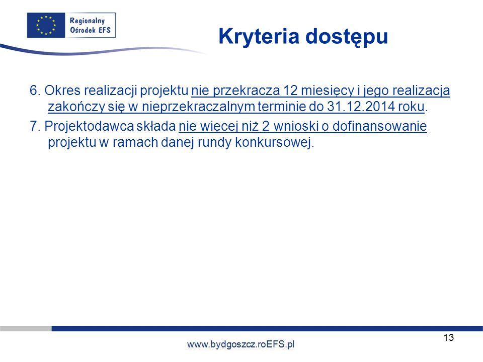 www.miasto.roEFS.pl Kryteria dostępu 6. Okres realizacji projektu nie przekracza 12 miesięcy i jego realizacja zakończy się w nieprzekraczalnym termin