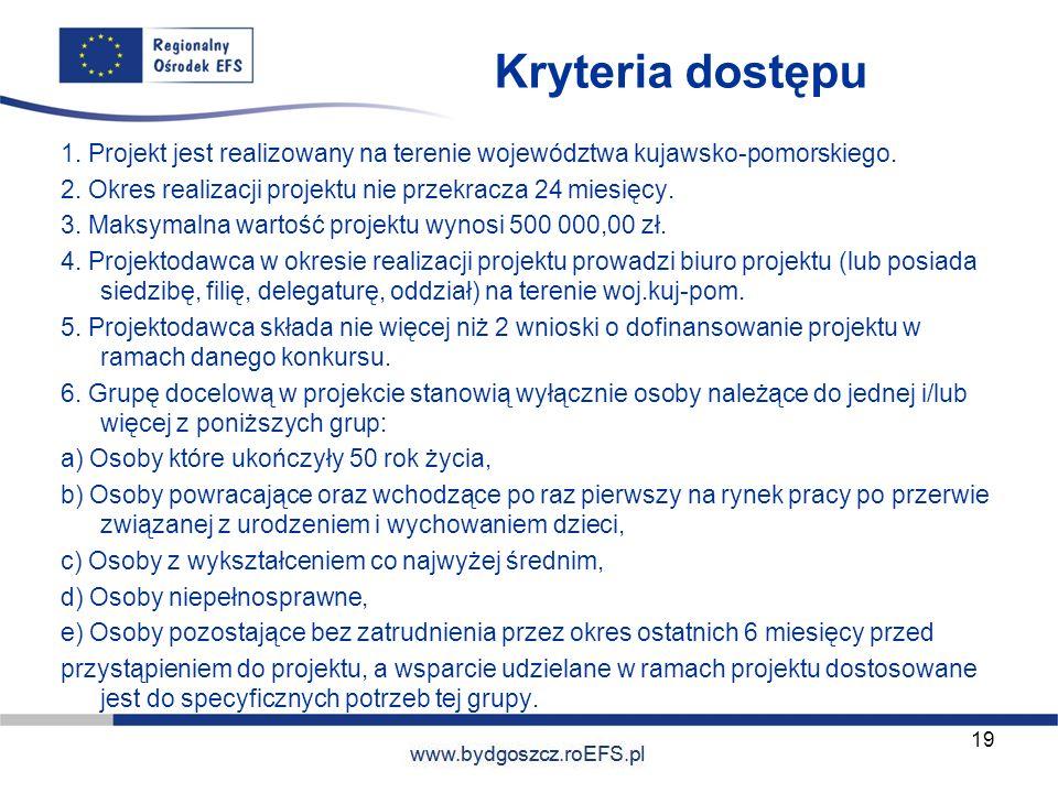 www.miasto.roEFS.pl Kryteria dostępu 1. Projekt jest realizowany na terenie województwa kujawsko-pomorskiego. 2. Okres realizacji projektu nie przekra
