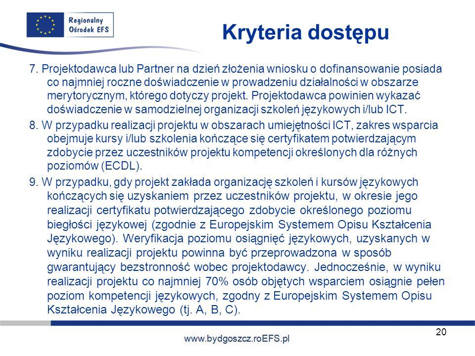 www.miasto.roEFS.pl Kryteria dostępu 7. Projektodawca lub Partner na dzień złożenia wniosku o dofinansowanie posiada co najmniej roczne doświadczenie