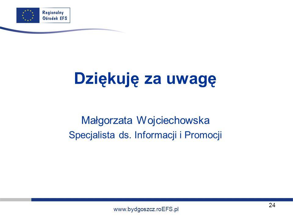 www.miasto.roEFS.pl Dziękuję za uwagę Małgorzata Wojciechowska Specjalista ds. Informacji i Promocji 24