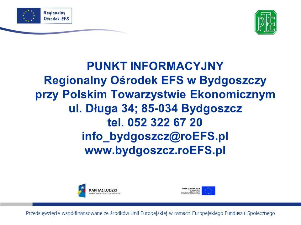 Przedsięwzięcie współfinansowane ze środków Unii Europejskiej w ramach Europejskiego Funduszu Społecznego PUNKT INFORMACYJNY Regionalny Ośrodek EFS w