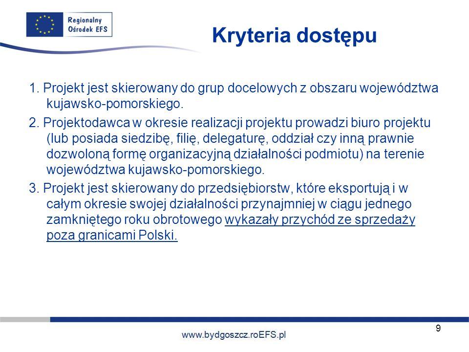 www.miasto.roEFS.pl Kryteria dostępu 1. Projekt jest skierowany do grup docelowych z obszaru województwa kujawsko-pomorskiego. 2. Projektodawca w okre