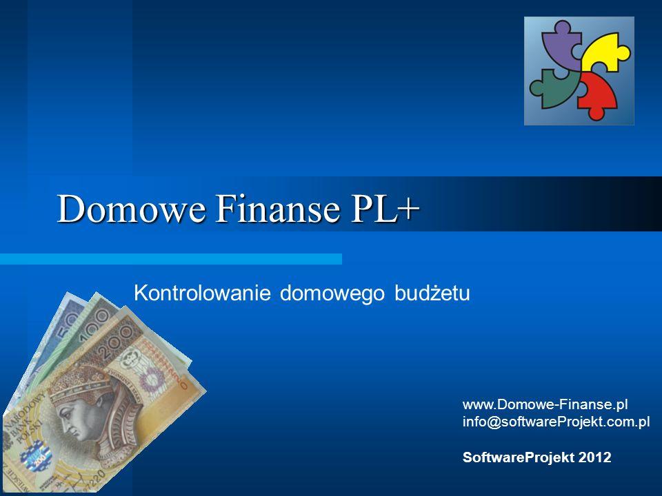 Domowe Finanse PL+ Kontrolowanie domowego budżetu www.Domowe-Finanse.pl info@softwareProjekt.com.pl SoftwareProjekt 2012