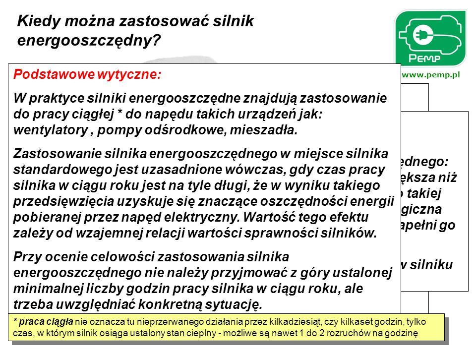 www.pemp.pl Kiedy można zastosować silnik energooszczędny? Inne przesłanki dla zastosowania silników energooszczędnych: wyposażana jest nowa instalacj