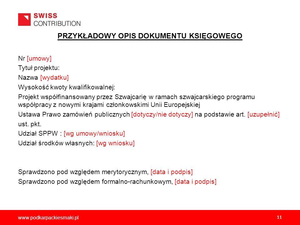 www.podkarpackiesmaki.pl 11 PRZYKŁADOWY OPIS DOKUMENTU KSIĘGOWEGO Nr [umowy] Tytuł projektu: Nazwa [wydatku] Wysokość kwoty kwalifikowalnej: Projekt w