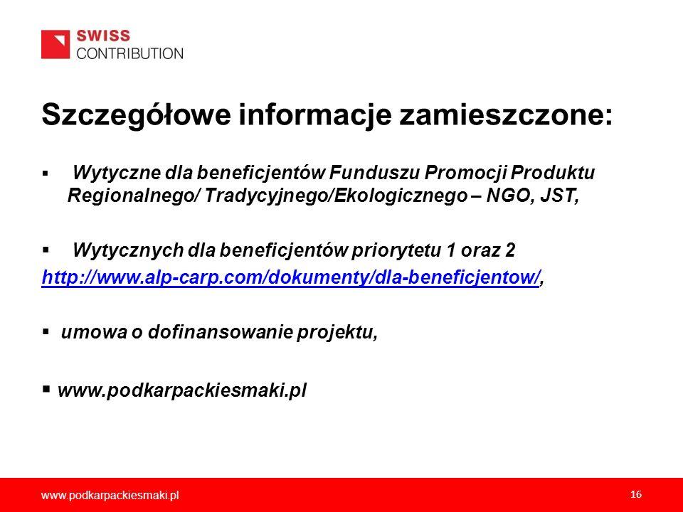 www.podkarpackiesmaki.pl 16 Szczegółowe informacje zamieszczone: Wytyczne dla beneficjentów Funduszu Promocji Produktu Regionalnego/ Tradycyjnego/Ekol