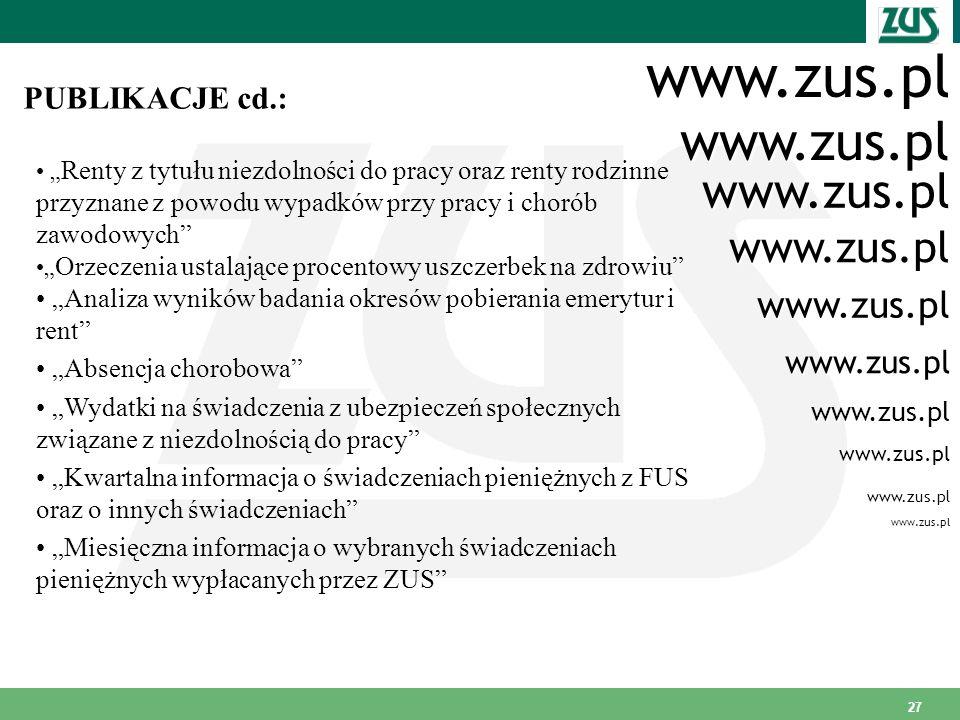 27 www.zus.pl PUBLIKACJE cd.: www.zus.pl www.zus.pl www.zus.pl www.zus.pl www.zus.pl www.zus.pl www.zus.pl www.zus.pl Renty z tytułu niezdolności do p