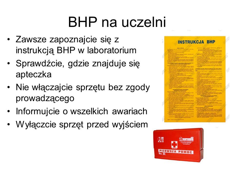 BHP na uczelni Zawsze zapoznajcie się z instrukcją BHP w laboratorium Sprawdźcie, gdzie znajduje się apteczka Nie włączajcie sprzętu bez zgody prowadz