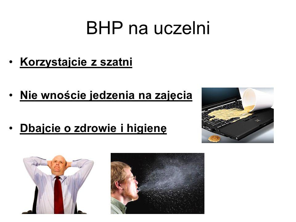 BHP na uczelni Korzystajcie z szatni Nie wnoście jedzenia na zajęcia Dbajcie o zdrowie i higienę