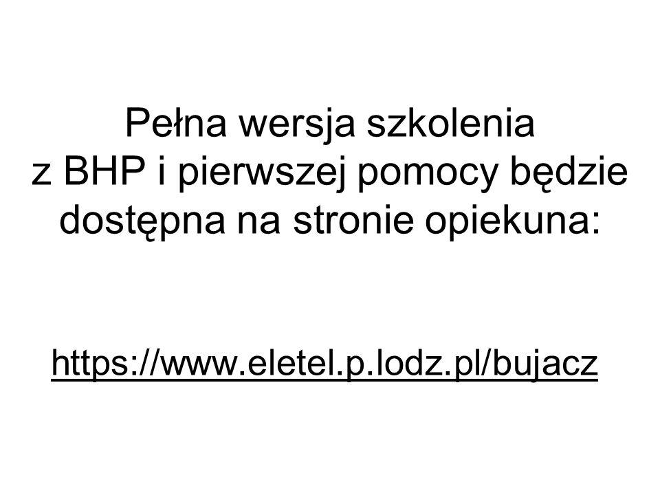 Pełna wersja szkolenia z BHP i pierwszej pomocy będzie dostępna na stronie opiekuna: https://www.eletel.p.lodz.pl/bujacz