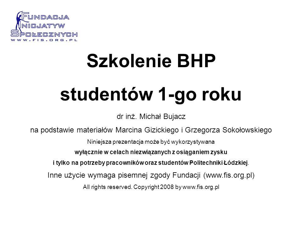 Szkolenie BHP studentów 1-go roku dr inż. Michał Bujacz na podstawie materiałów Marcina Gizickiego i Grzegorza Sokołowskiego Niniejsza prezentacja moż