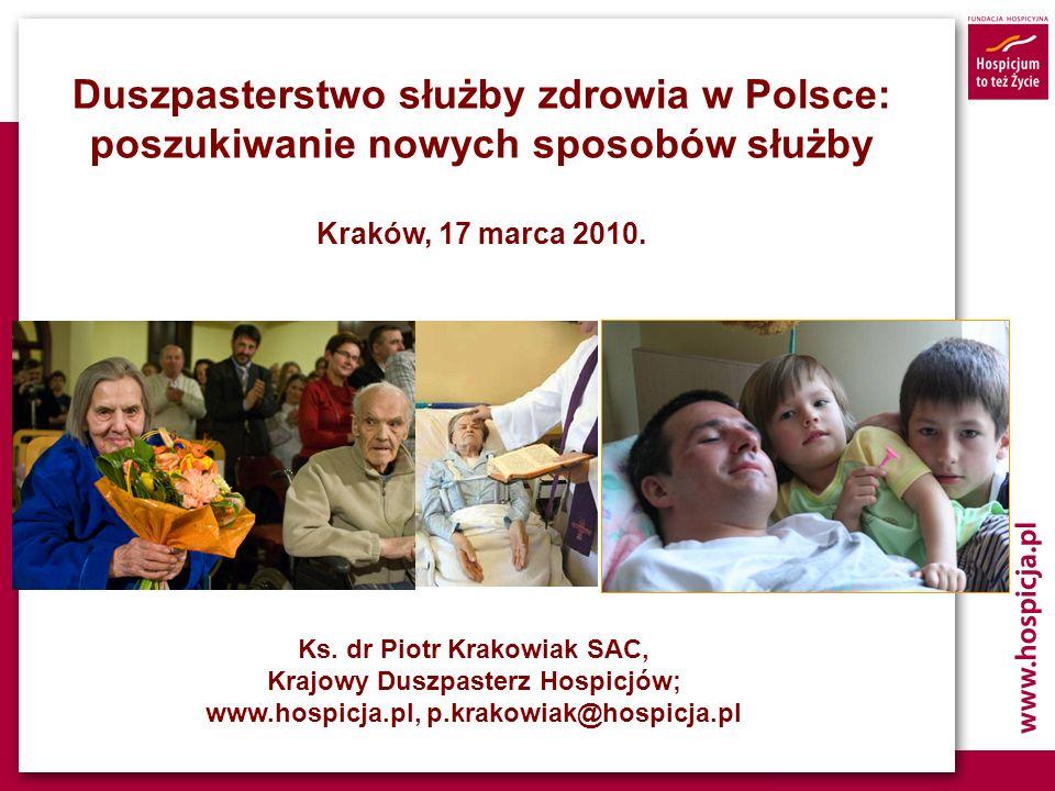 Duszpasterstwo służby zdrowia w Polsce: poszukiwanie nowych sposobów służby Kraków, 17 marca 2010. Ks. dr Piotr Krakowiak SAC, Krajowy Duszpasterz Hos