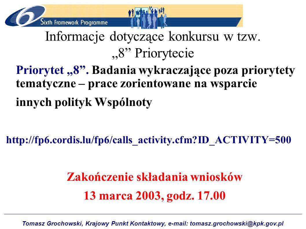 Tomasz Grochowski, Krajowy Punkt Kontaktowy, e-mail: tomasz.grochowski@kpk.gov.pl Informacje dotyczące konkursu w tzw. 8 Priorytecie Priorytet 8. Bada