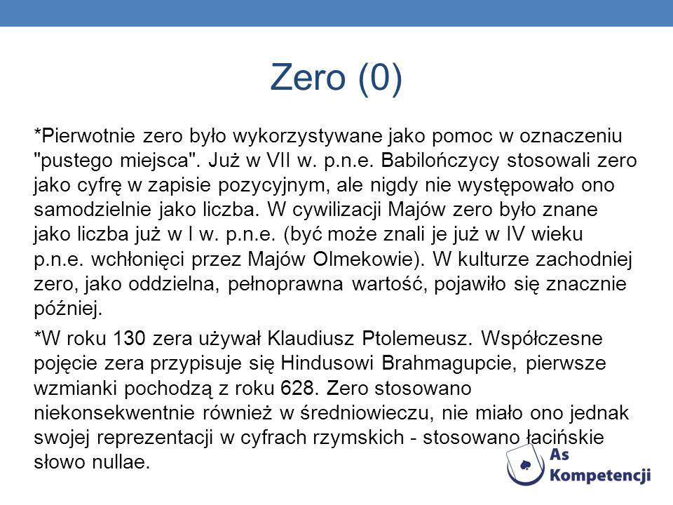 Zero (0) *Pierwotnie zero było wykorzystywane jako pomoc w oznaczeniu