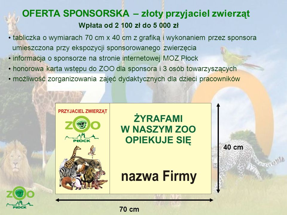 OFERTA SPONSORSKA – złoty przyjaciel zwierząt Wpłata od 2 100 zł do 5 000 zł tabliczka o wymiarach 70 cm x 40 cm z grafiką i wykonaniem przez sponsora