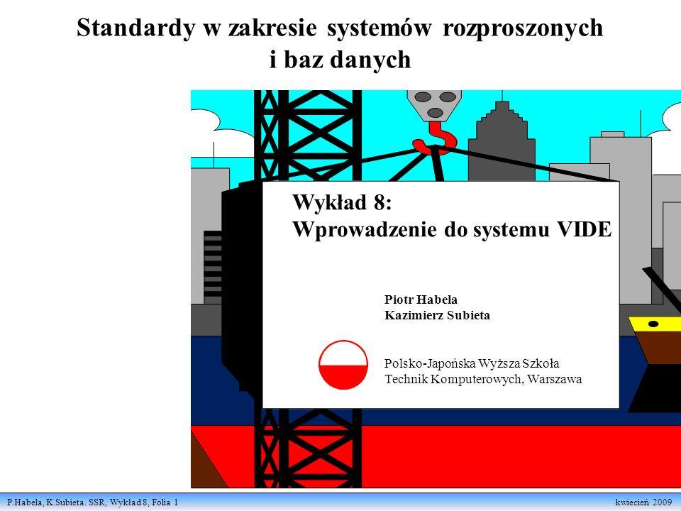 P.Habela, K.Subieta. SSR, Wykład 8, Folia 1 kwiecień 2009 Standardy w zakresie systemów rozproszonych i baz danych Piotr Habela Kazimierz Subieta Pols