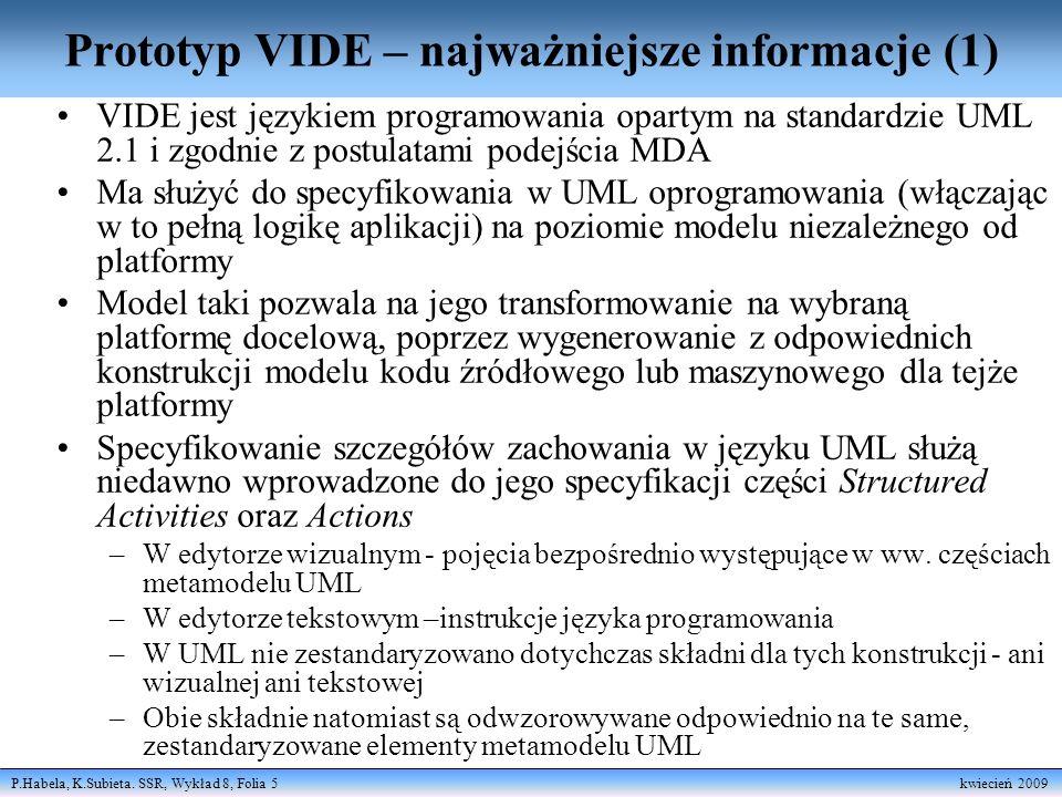 P.Habela, K.Subieta. SSR, Wykład 8, Folia 5 kwiecień 2009 Prototyp VIDE – najważniejsze informacje (1) VIDE jest językiem programowania opartym na sta