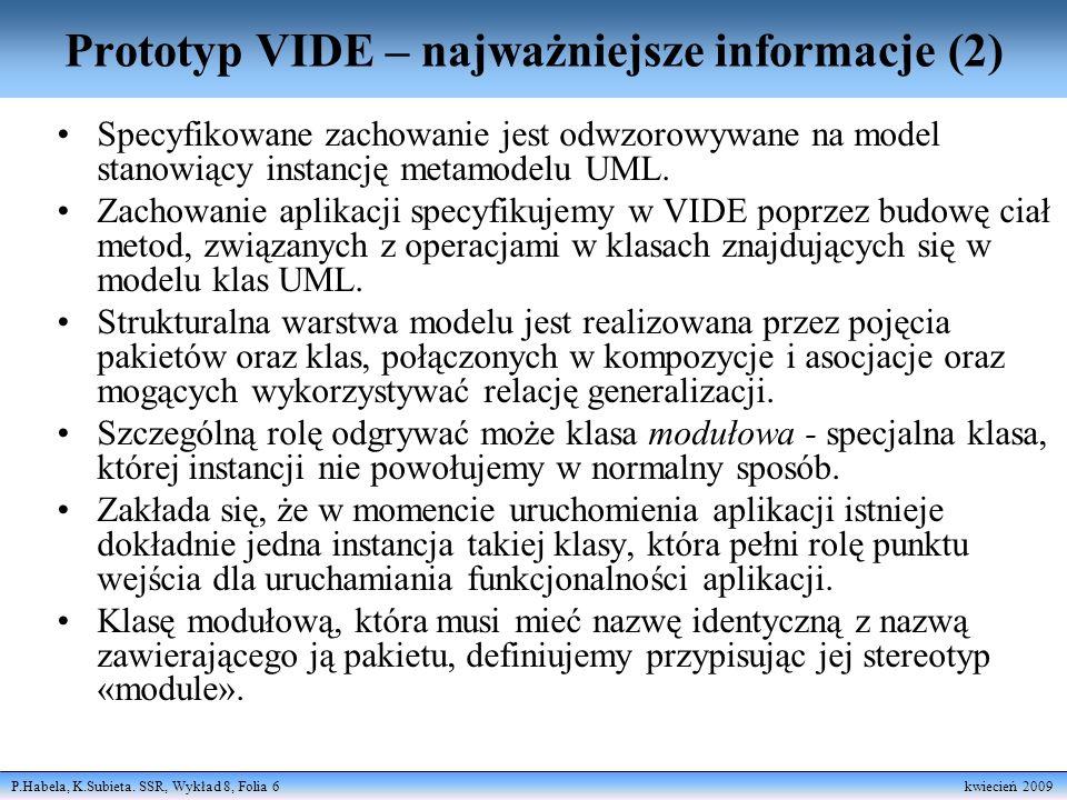 P.Habela, K.Subieta. SSR, Wykład 8, Folia 6 kwiecień 2009 Prototyp VIDE – najważniejsze informacje (2) Specyfikowane zachowanie jest odwzorowywane na