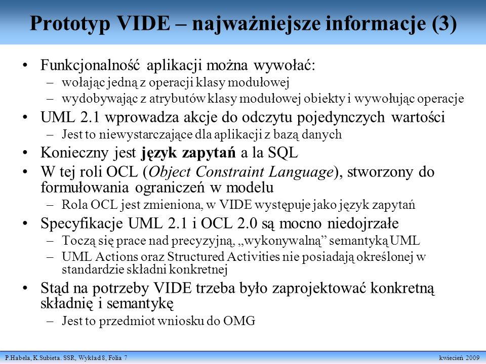 P.Habela, K.Subieta. SSR, Wykład 8, Folia 7 kwiecień 2009 Prototyp VIDE – najważniejsze informacje (3) Funkcjonalność aplikacji można wywołać: –wołają