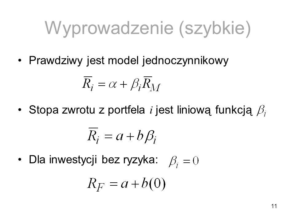 11 Wyprowadzenie (szybkie) Prawdziwy jest model jednoczynnikowy Stopa zwrotu z portfela i jest liniową funkcją Dla inwestycji bez ryzyka: