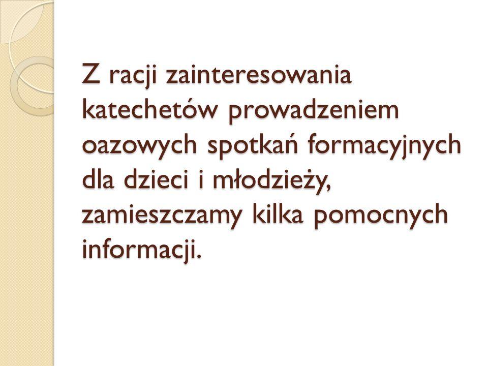 Przykładowe materiały formacyjne Oazy Dzieci Bożych – szkoła podstawowa Więcej informacji o materiałach na stronie www.lublin.oaza.plwww.lublin.oaza.pl