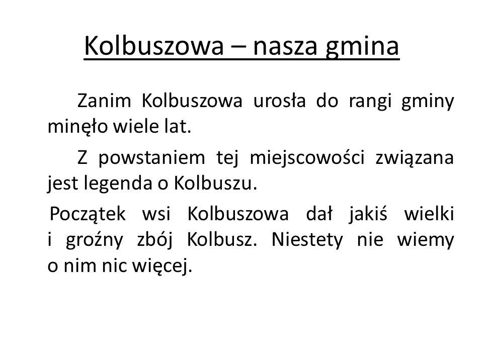Kolbuszowa – nasza gmina Zanim Kolbuszowa urosła do rangi gminy minęło wiele lat. Z powstaniem tej miejscowości związana jest legenda o Kolbuszu. Pocz