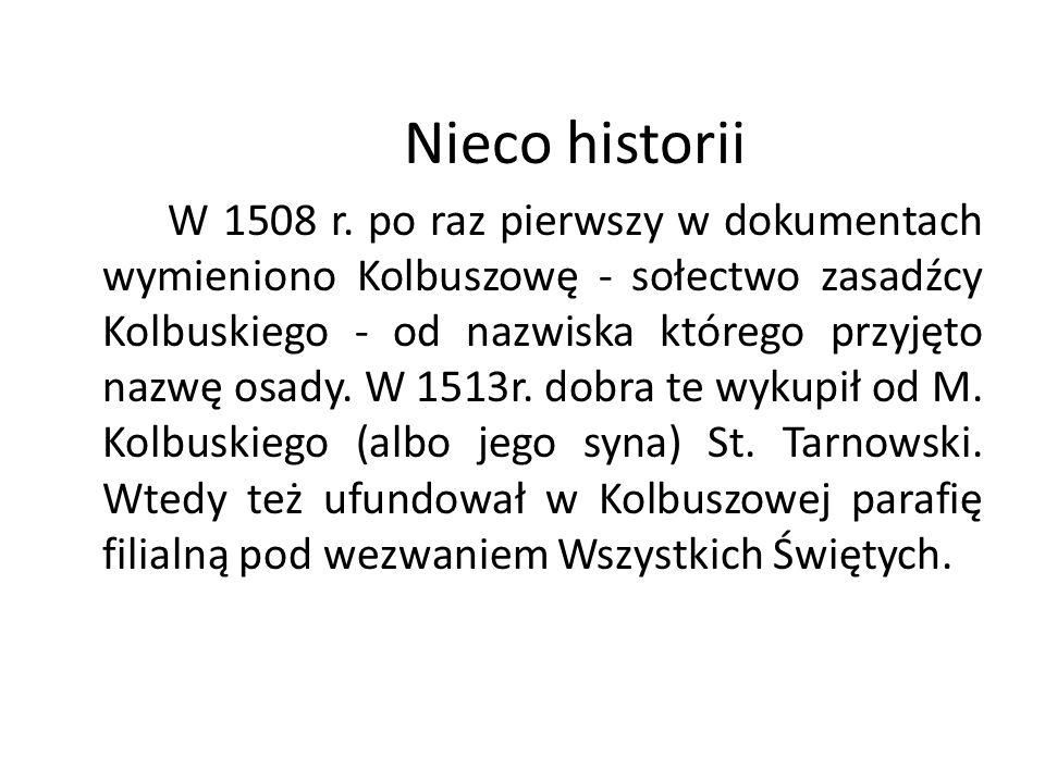 Nieco historii W 1508 r. po raz pierwszy w dokumentach wymieniono Kolbuszowę - sołectwo zasadźcy Kolbuskiego - od nazwiska którego przyjęto nazwę osad
