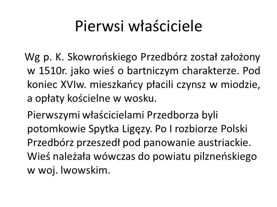 Pierwsi właściciele Wg p. K. Skowrońskiego Przedbórz został założony w 1510r. jako wieś o bartniczym charakterze. Pod koniec XVIw. mieszkańcy płacili