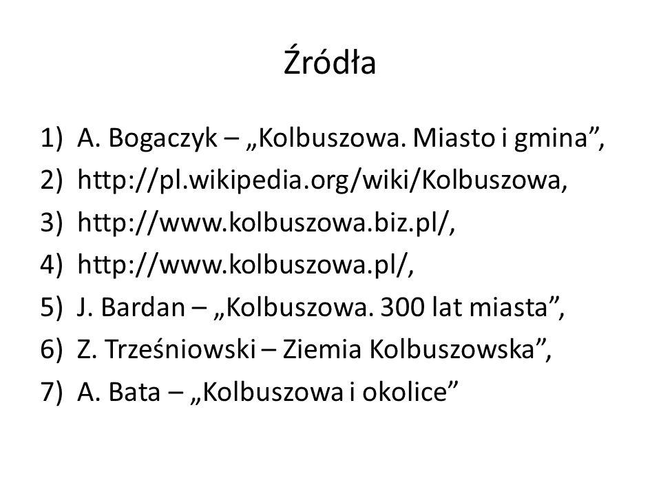 Źródła 1)A. Bogaczyk – Kolbuszowa. Miasto i gmina, 2)http://pl.wikipedia.org/wiki/Kolbuszowa, 3)http://www.kolbuszowa.biz.pl/, 4)http://www.kolbuszowa