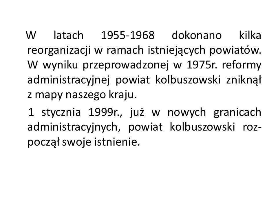 W latach 1955-1968 dokonano kilka reorganizacji w ramach istniejących powiatów. W wyniku przeprowadzonej w 1975r. reformy administracyjnej powiat kolb