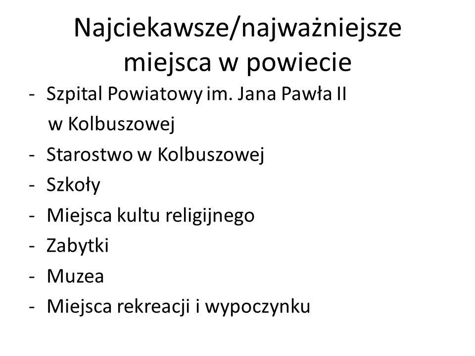 Najciekawsze/najważniejsze miejsca w powiecie -Szpital Powiatowy im. Jana Pawła II w Kolbuszowej -Starostwo w Kolbuszowej -Szkoły -Miejsca kultu relig