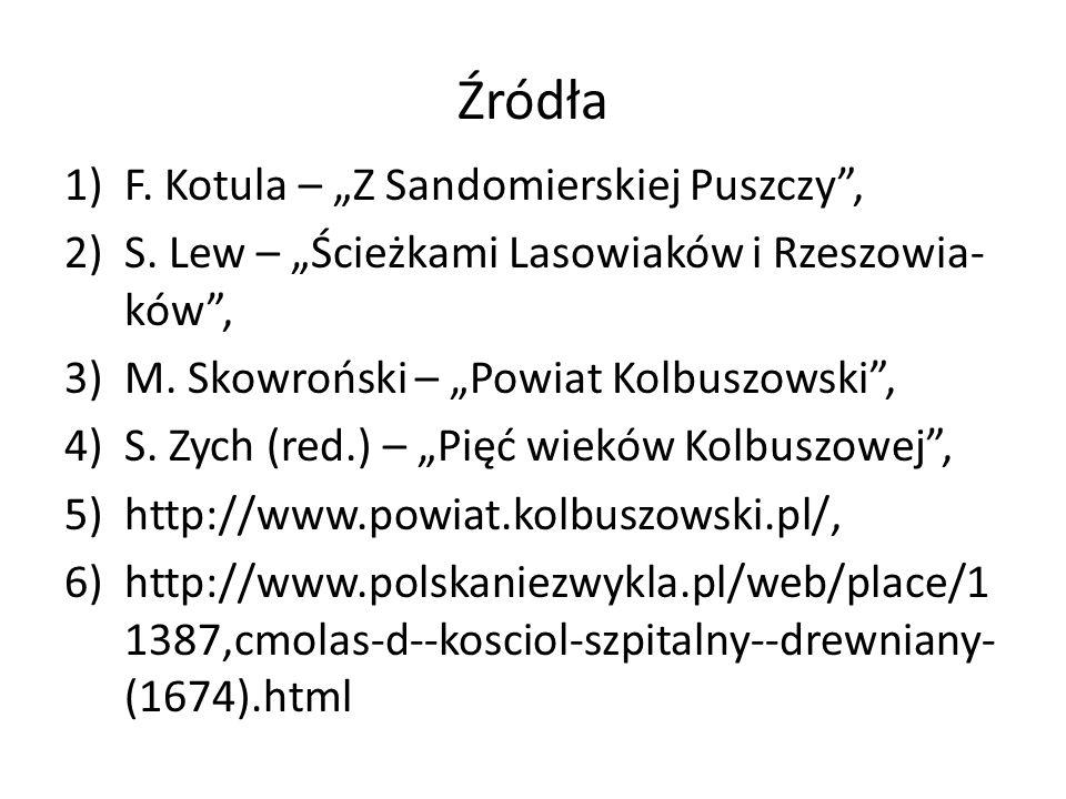 Źródła 1)F. Kotula – Z Sandomierskiej Puszczy, 2)S. Lew – Ścieżkami Lasowiaków i Rzeszowia- ków, 3)M. Skowroński – Powiat Kolbuszowski, 4)S. Zych (red