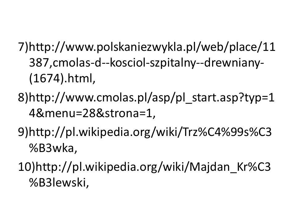 7)http://www.polskaniezwykla.pl/web/place/11 387,cmolas-d--kosciol-szpitalny--drewniany- (1674).html, 8)http://www.cmolas.pl/asp/pl_start.asp?typ=1 4&