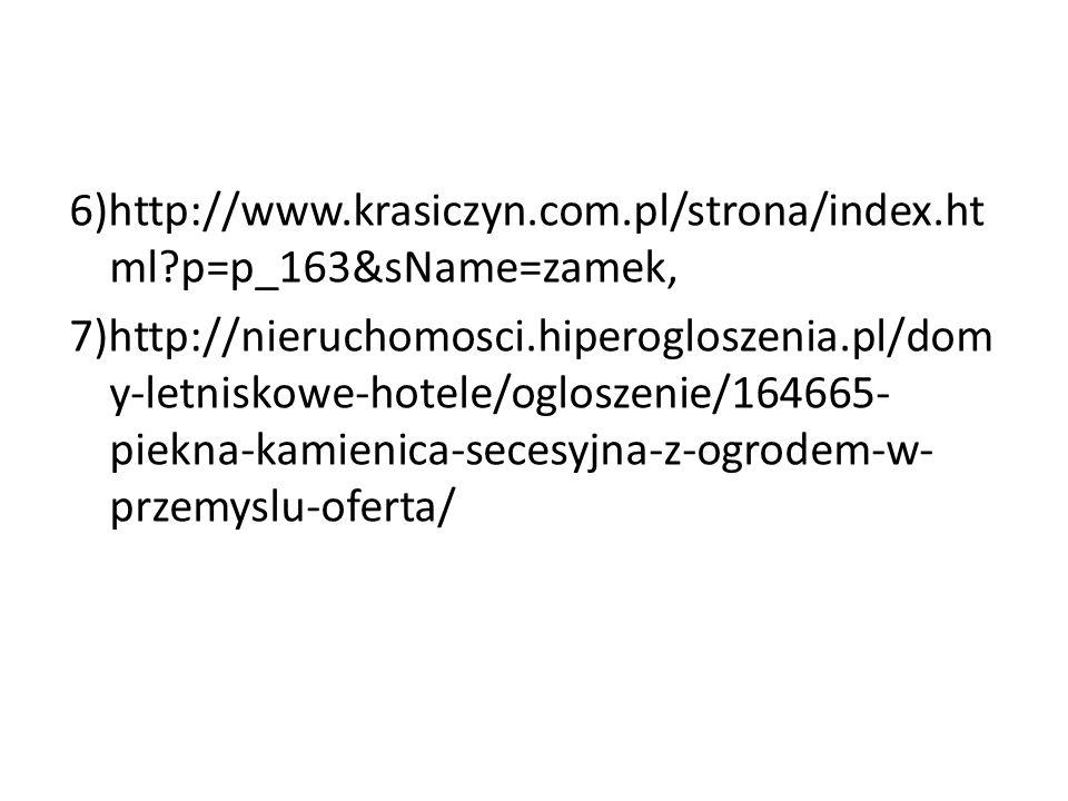 6)http://www.krasiczyn.com.pl/strona/index.ht ml?p=p_163&sName=zamek, 7)http://nieruchomosci.hiperogloszenia.pl/dom y-letniskowe-hotele/ogloszenie/164