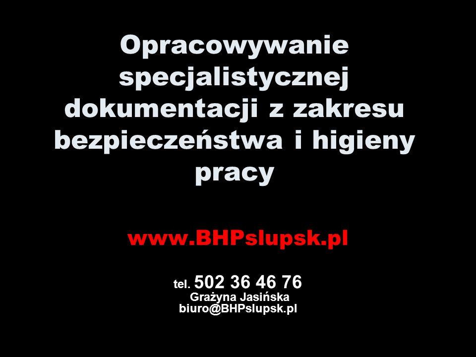 Szukasz Specjalisty BHP i Ppoż. ? Zadzwoń ! www.BHPslupsk.pl tel. 502 36 46 76 Grażyna Jasińska biuro@BHPslupsk.pl