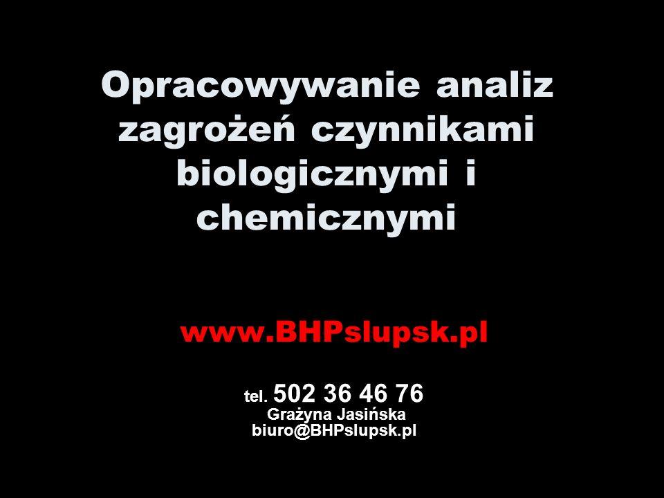 Opracowywanie specjalistycznej dokumentacji z zakresu bezpieczeństwa i higieny pracy www.BHPslupsk.pl tel. 502 36 46 76 Grażyna Jasińska biuro@BHPslup