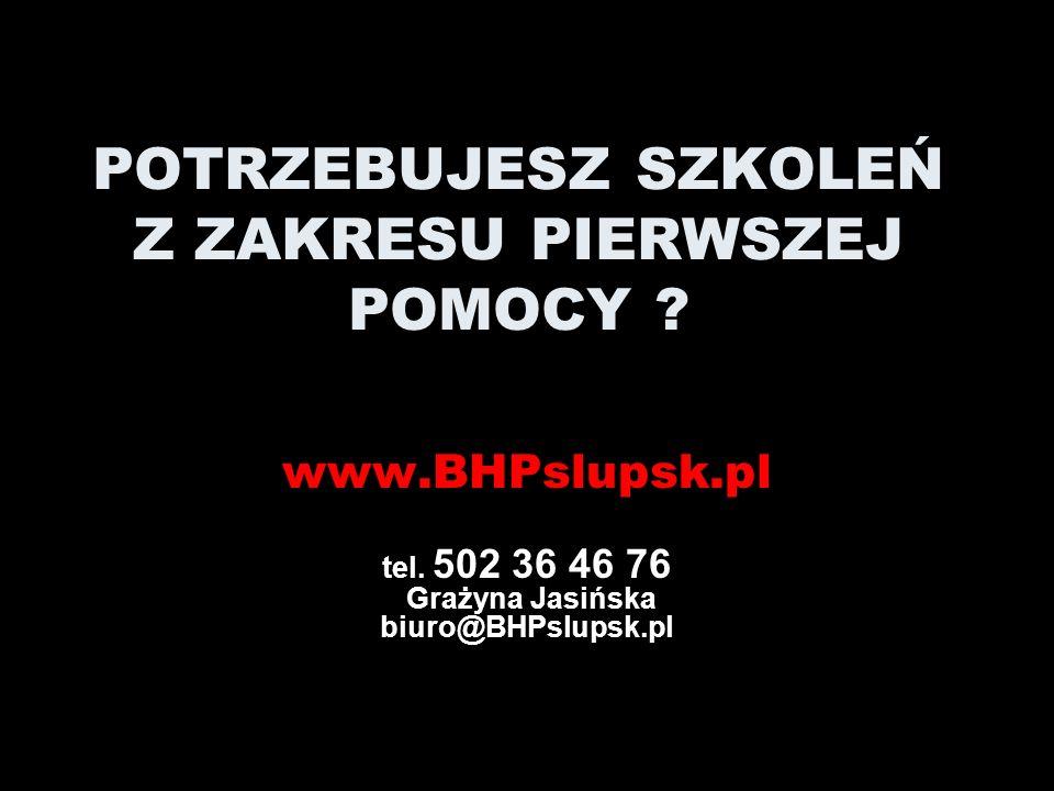 POTRZEBUJESZ SZKOLEŃ BHP i Ppoż. ? www.BHPslupsk.pl tel. 502 36 46 76 Grażyna Jasińska biuro@BHPslupsk.pl