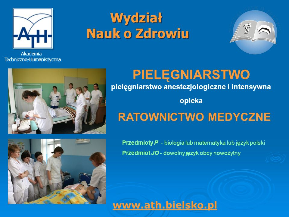Akademia Techniczno-Humanistyczna Akademia Techniczno-Humanistyczna Wydział Nauk o Zdrowiu Wydział Nauk o Zdrowiu www.ath.bielsko.pl PIELĘGNIARSTWO pi
