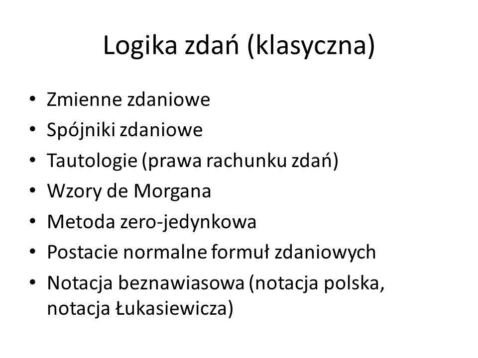 Logika zdań (klasyczna) Zmienne zdaniowe Spójniki zdaniowe Tautologie (prawa rachunku zdań) Wzory de Morgana Metoda zero-jedynkowa Postacie normalne f