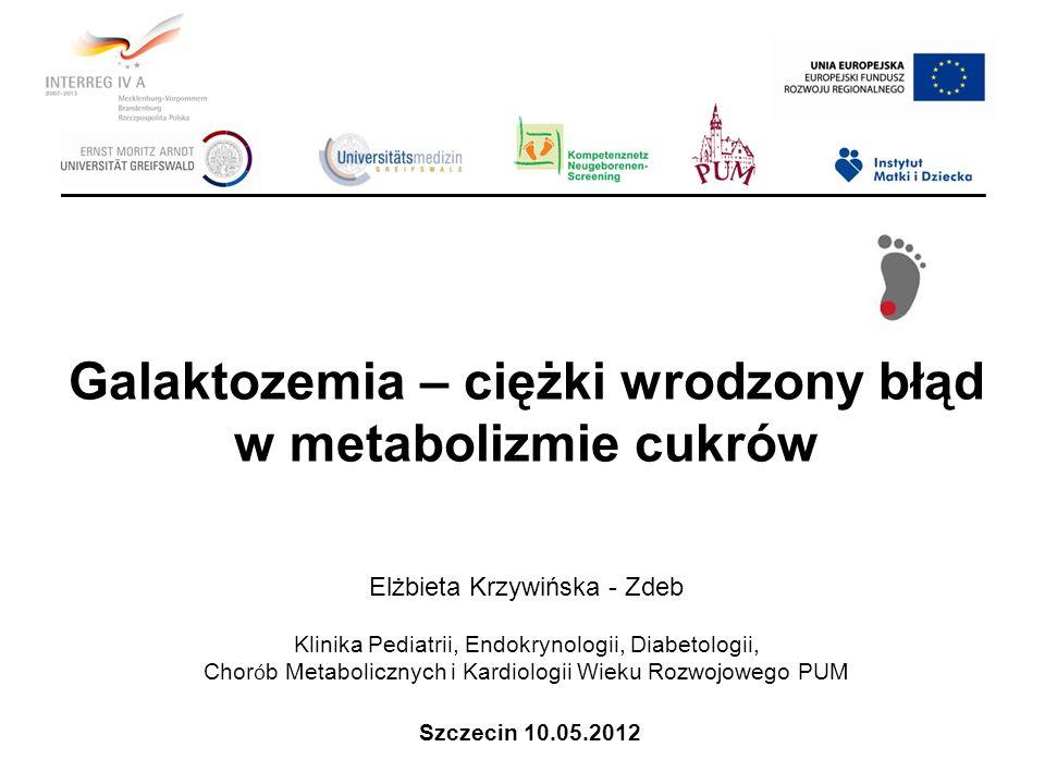 Galaktozemia – ciężki wrodzony błąd w metabolizmie cukrów Elżbieta Krzywińska - Zdeb Klinika Pediatrii, Endokrynologii, Diabetologii, Chor ó b Metabol