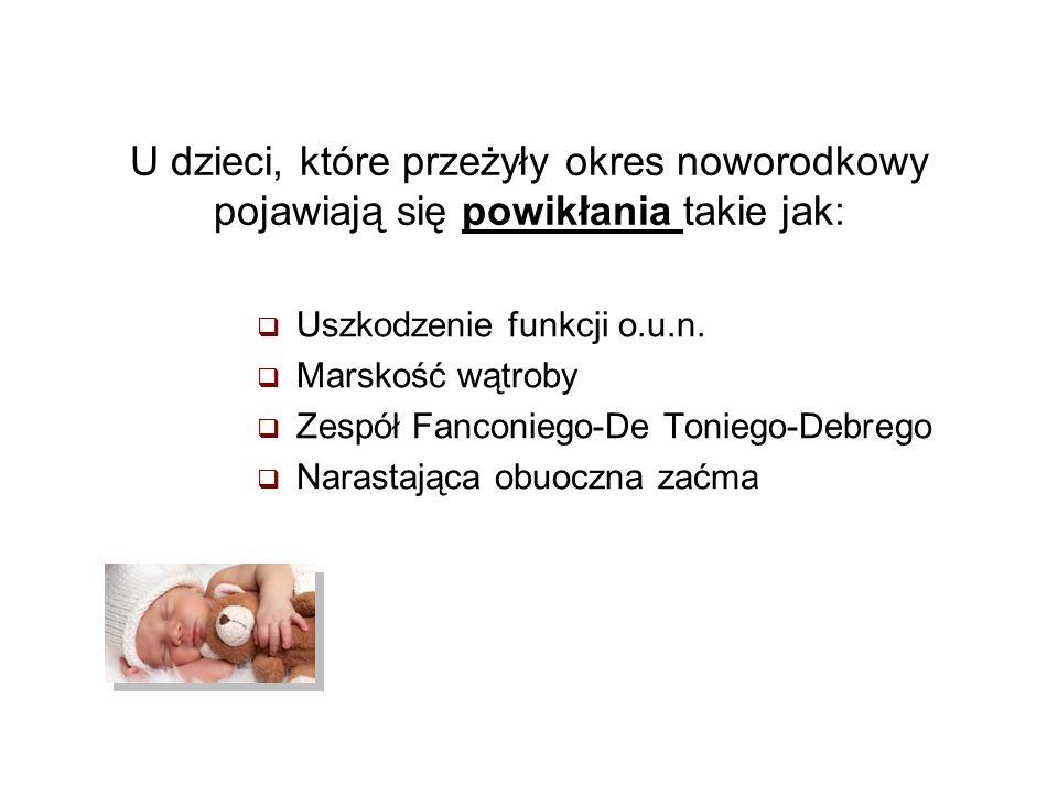 U dzieci, które przeżyły okres noworodkowy pojawiają się powikłania takie jak: Uszkodzenie funkcji o.u.n. Marskość wątroby Zespół Fanconiego-De Tonieg