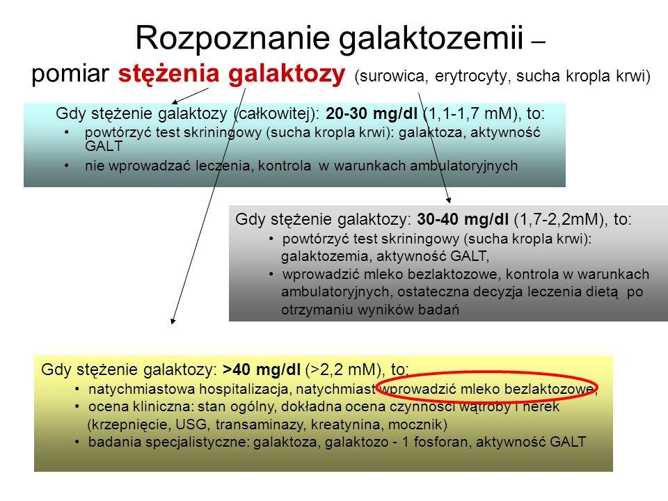 Rozpoznanie galaktozemii – pomiar stężenia galaktozy (surowica, erytrocyty, sucha kropla krwi) Gdy stężenie galaktozy (całkowitej): 20-30 mg/dl (1,1-1