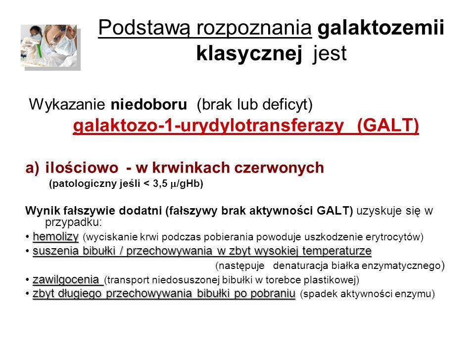 Podstawą rozpoznania galaktozemii klasycznej jest Wykazanie niedoboru (brak lub deficyt) galaktozo-1-urydylotransferazy (GALT) a)ilościowo - w krwinka