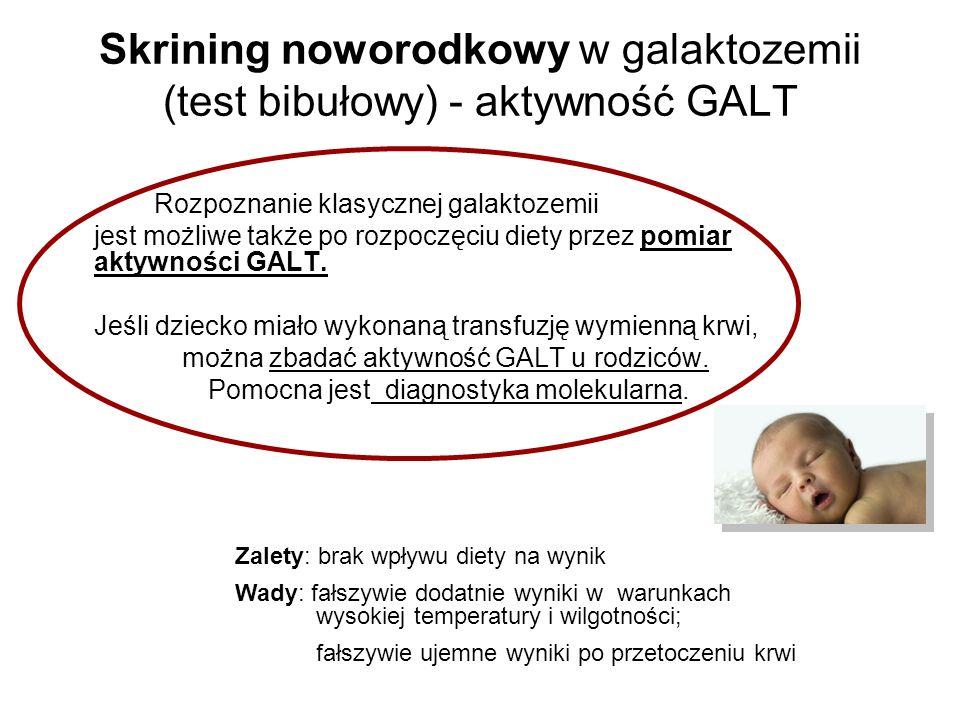 Skrining noworodkowy w galaktozemii (test bibułowy) - aktywność GALT Rozpoznanie klasycznej galaktozemii jest możliwe także po rozpoczęciu diety przez